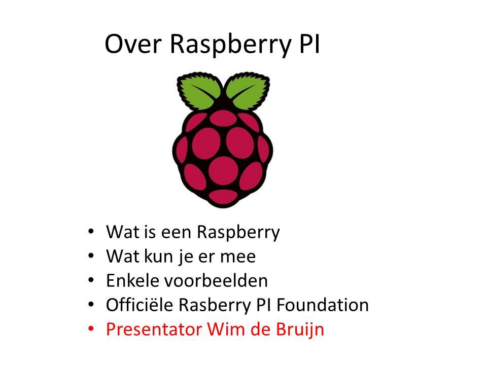 Over Raspberry PI Wat is een Raspberry Wat kun je er mee Enkele voorbeelden Officiële Rasberry PI Foundation Presentator Wim de Bruijn