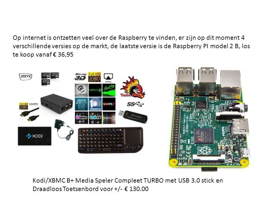 Op internet is ontzetten veel over de Raspberry te vinden, er zijn op dit moment 4 verschillende versies op de markt, de laatste versie is de Raspberry PI model 2 B, los te koop vanaf € 36,95 Kodi/XBMC B+ Media Speler Compleet TURBO met USB 3.0 stick en Draadloos Toetsenbord voor +/- € 130.00