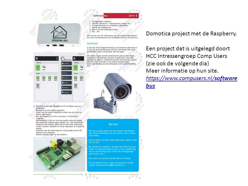 Domotica project met de Raspberry. Een project dat is uitgelegd doort HCC Intressengroep Comp Users (zie ook de volgende dia) Meer informatie op hun s