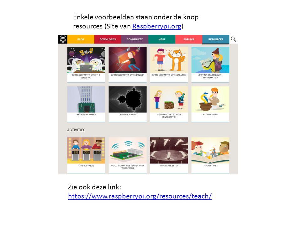 Enkele voorbeelden staan onder de knop resources (Site van Raspberrypi.org)Raspberrypi.org Zie ook deze link: https://www.raspberrypi.org/resources/teach/ https://www.raspberrypi.org/resources/teach/