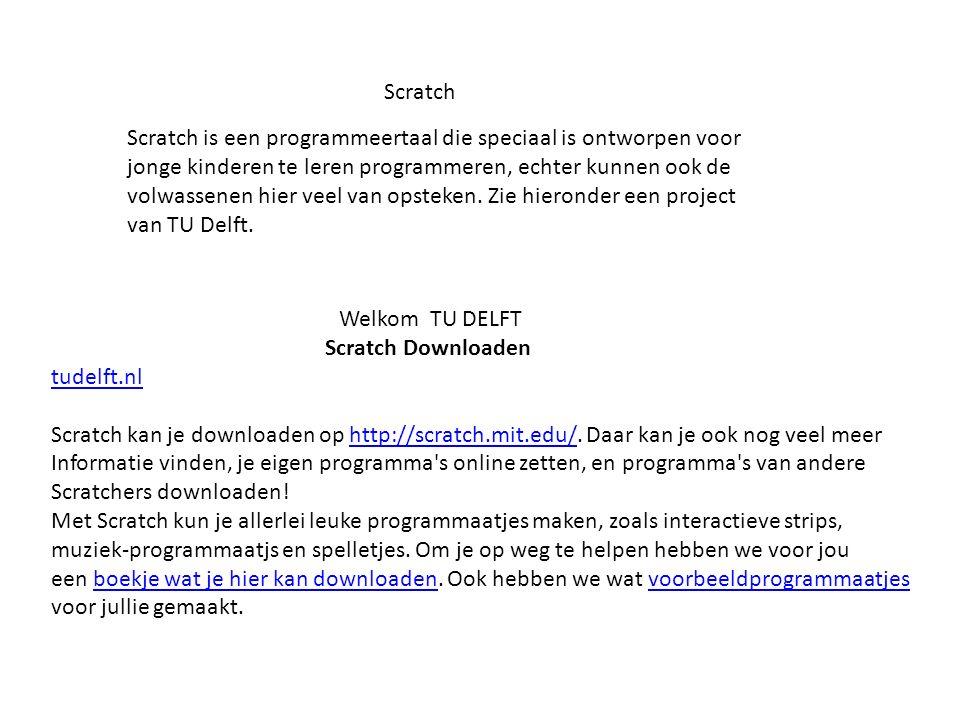 Scratch Scratch is een programmeertaal die speciaal is ontworpen voor jonge kinderen te leren programmeren, echter kunnen ook de volwassenen hier veel