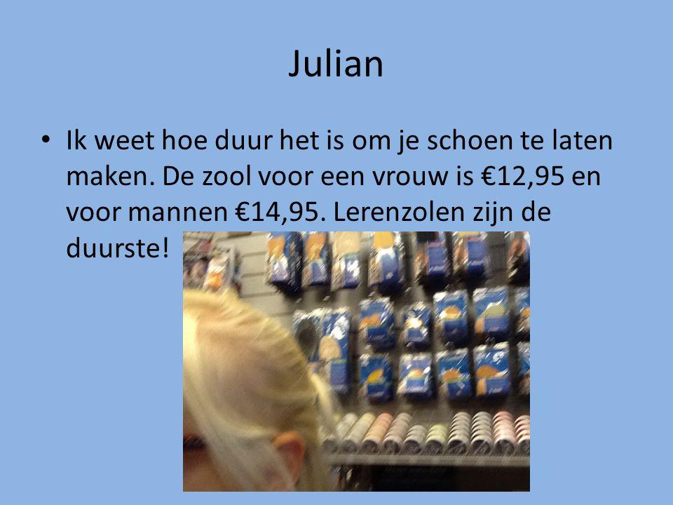 Julian Ik weet hoe duur het is om je schoen te laten maken. De zool voor een vrouw is €12,95 en voor mannen €14,95. Lerenzolen zijn de duurste!
