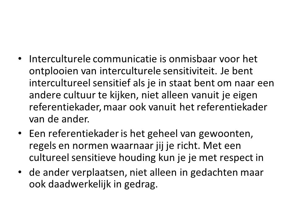 Interculturele communicatie is onmisbaar voor het ontplooien van interculturele sensitiviteit. Je bent intercultureel sensitief als je in staat bent o