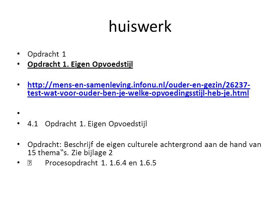 huiswerk Opdracht 1 Opdracht 1. Eigen Opvoedstijl http://mens-en-samenleving.infonu.nl/ouder-en-gezin/26237- test-wat-voor-ouder-ben-je-welke-opvoedin