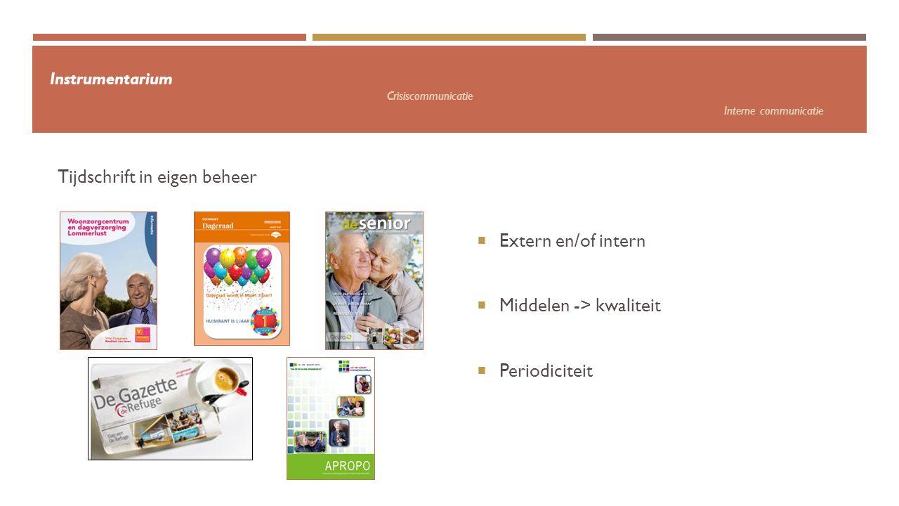 Instrumentarium Crisiscommunicatie Interne communicatie  Extern en/of intern  Middelen -> kwaliteit  Periodiciteit Tijdschrift in eigen beheer