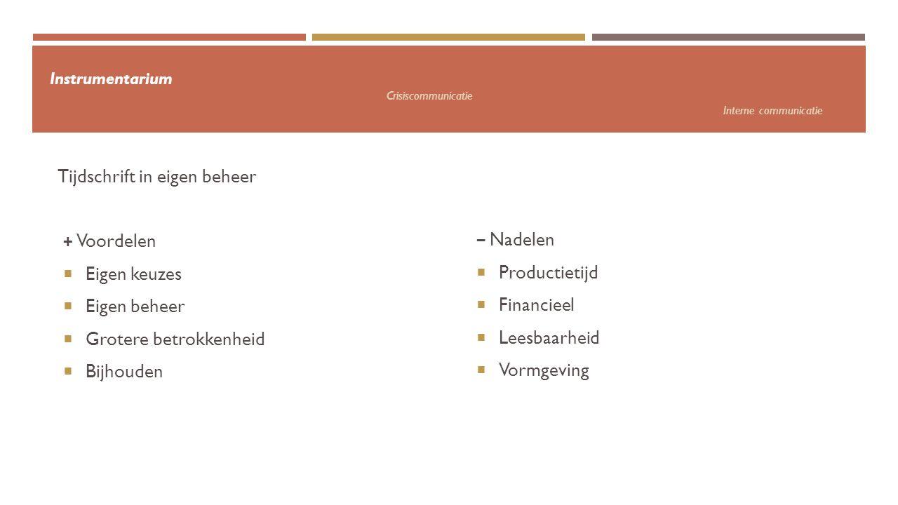 Instrumentarium Crisiscommunicatie Interne communicatie − Nadelen  Productietijd  Financieel  Leesbaarheid  Vormgeving Tijdschrift in eigen beheer