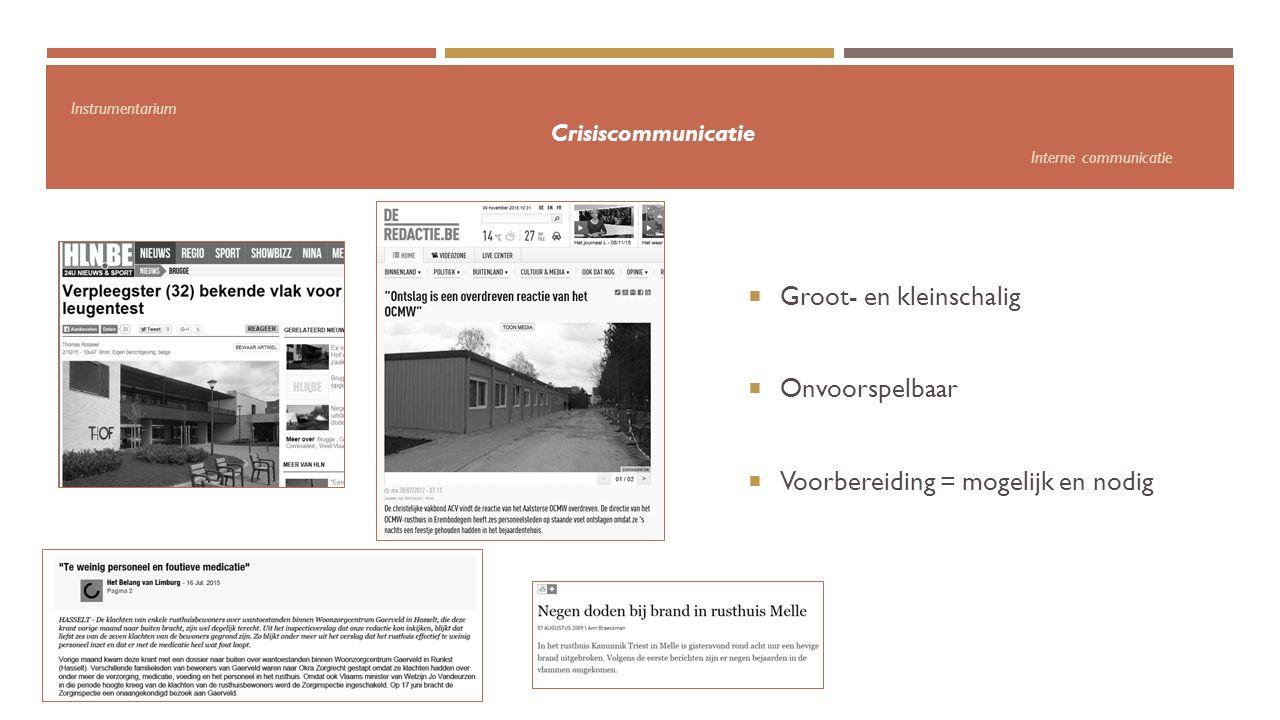 Instrumentarium Crisiscommunicatie Interne communicatie  Groot- en kleinschalig  Onvoorspelbaar  Voorbereiding = mogelijk en nodig