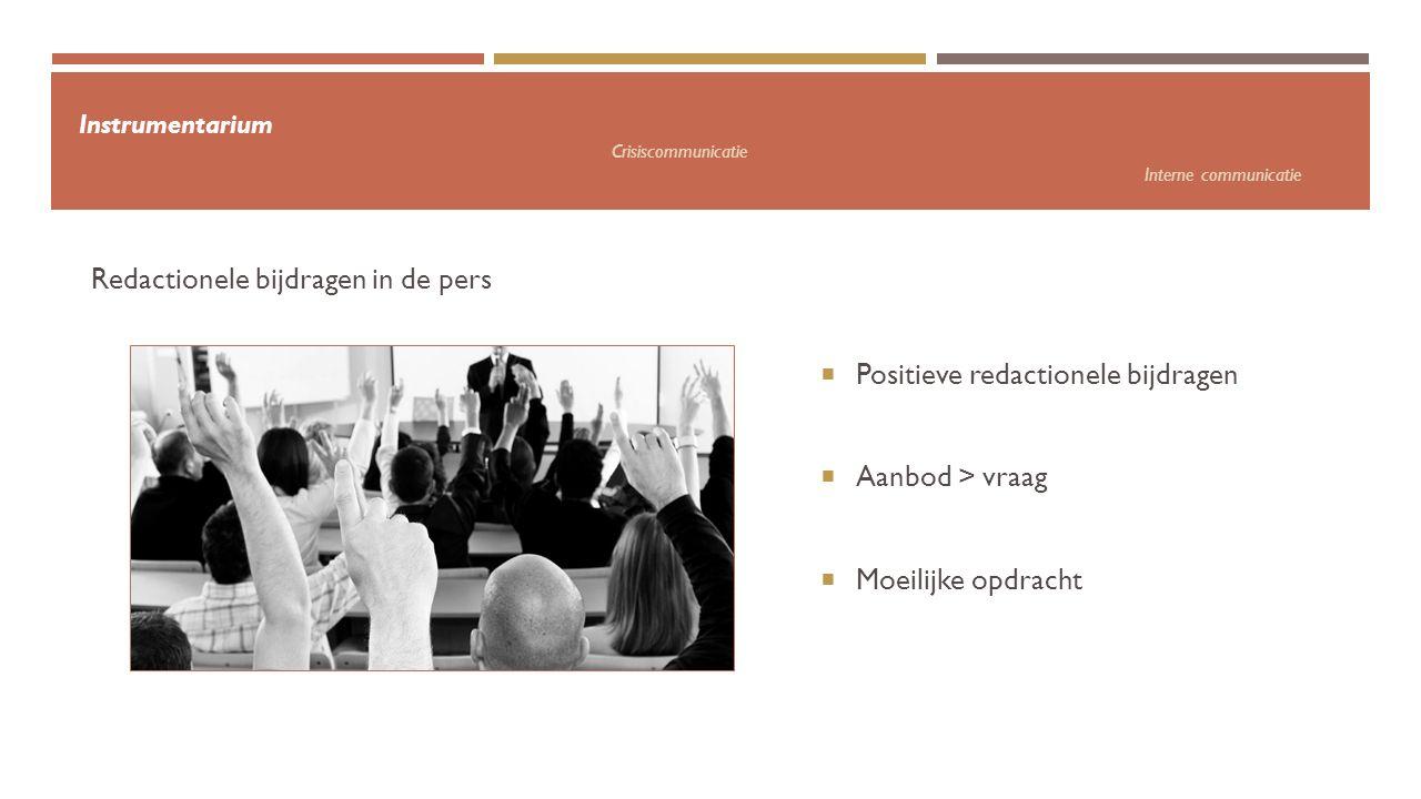 Instrumentarium Crisiscommunicatie Interne communicatie  Positieve redactionele bijdragen  Aanbod > vraag  Moeilijke opdracht Redactionele bijdrage