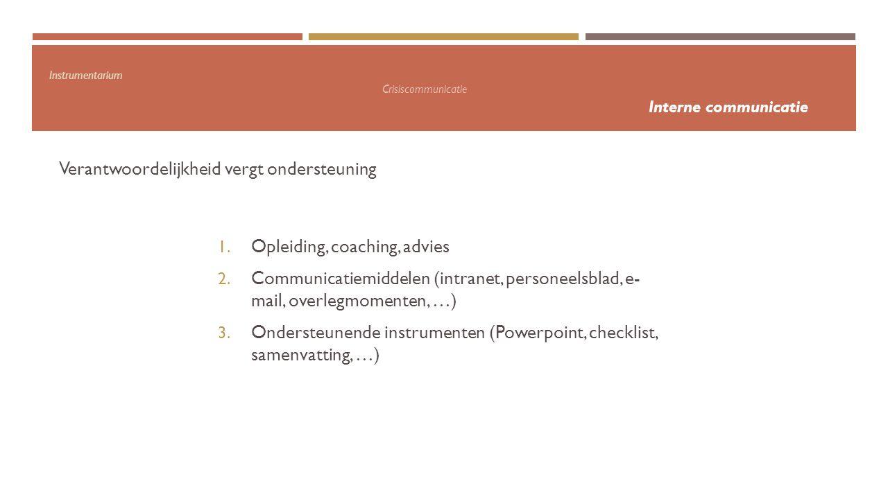 Instrumentarium Crisiscommunicatie Interne communicatie Verantwoordelijkheid vergt ondersteuning 1. Opleiding, coaching, advies 2. Communicatiemiddele