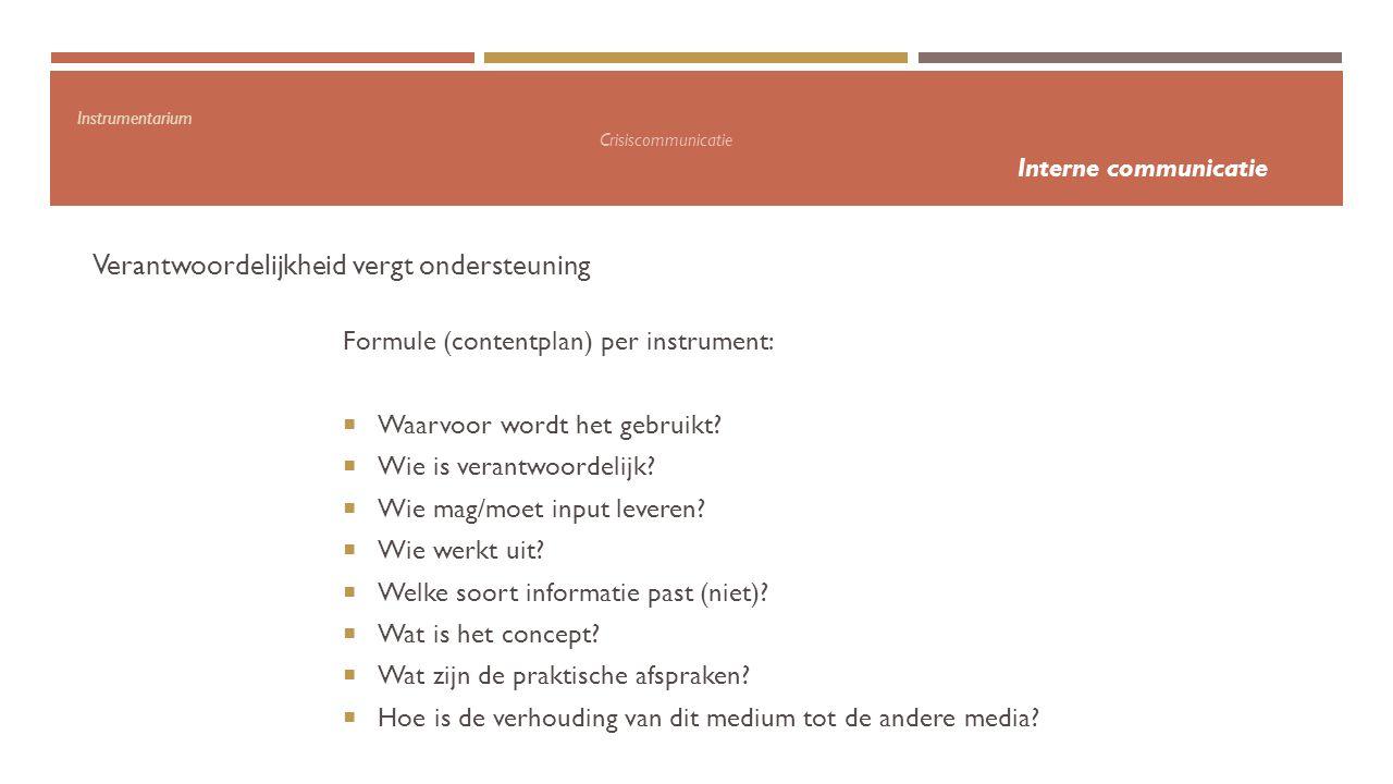 Instrumentarium Crisiscommunicatie Interne communicatie Verantwoordelijkheid vergt ondersteuning Formule (contentplan) per instrument:  Waarvoor word
