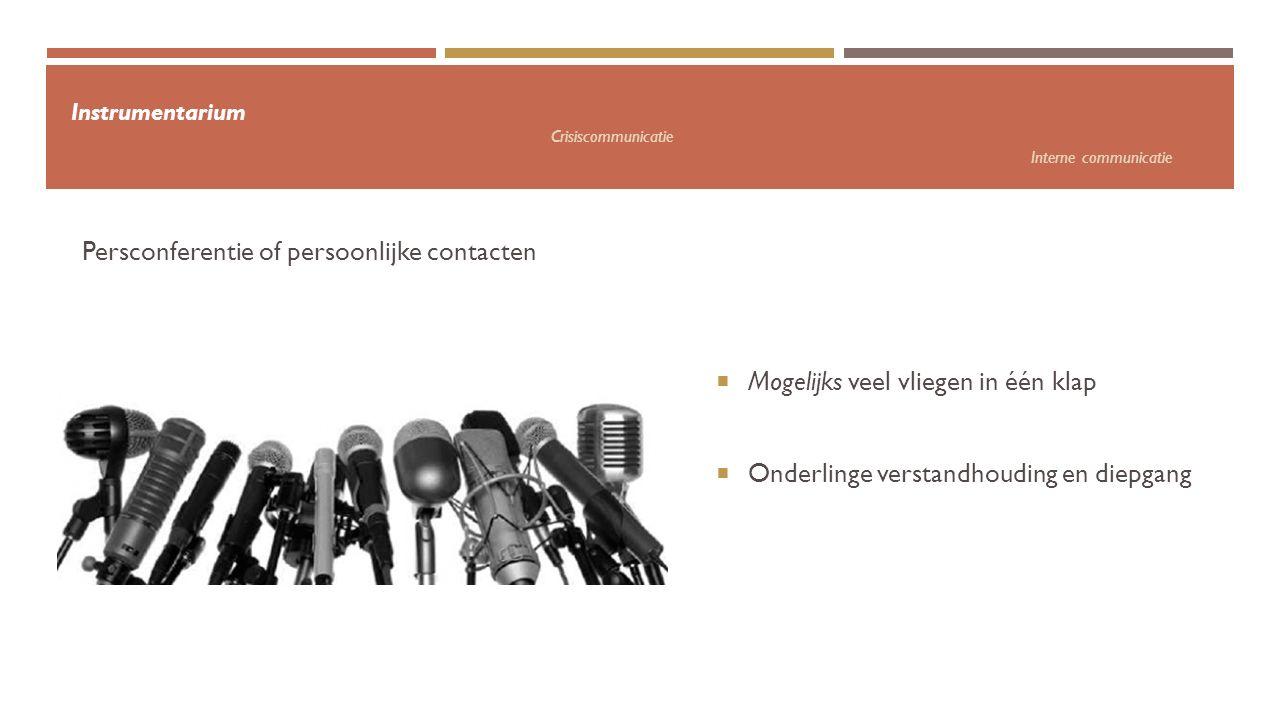Instrumentarium Crisiscommunicatie Interne communicatie  Mogelijks veel vliegen in één klap  Onderlinge verstandhouding en diepgang Persconferentie