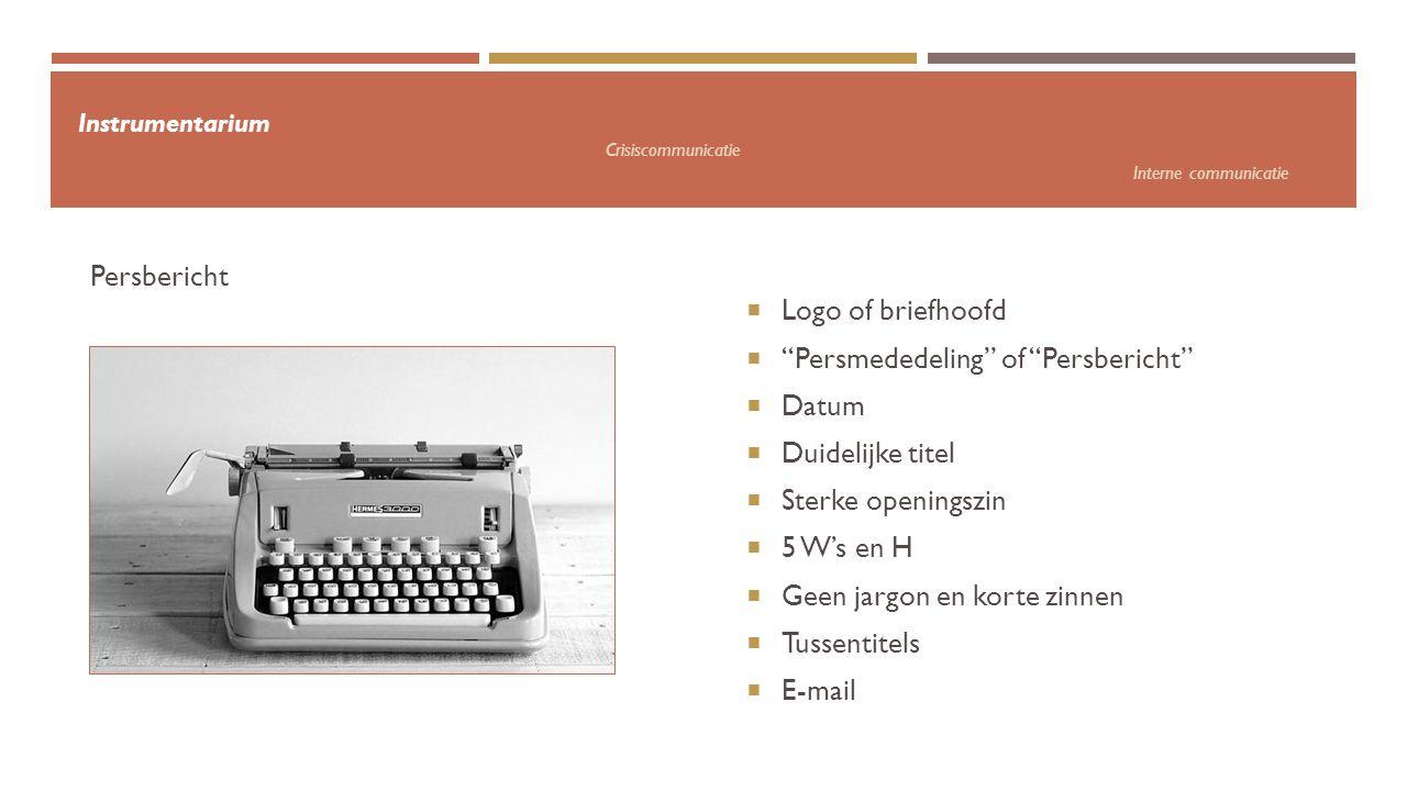 """Instrumentarium Crisiscommunicatie Interne communicatie  Logo of briefhoofd  """"Persmededeling"""" of """"Persbericht""""  Datum  Duidelijke titel  Sterke o"""