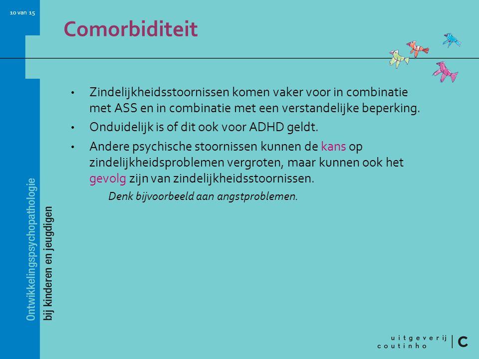 10 van 15 Comorbiditeit Zindelijkheidsstoornissen komen vaker voor in combinatie met ASS en in combinatie met een verstandelijke beperking. Onduidelij