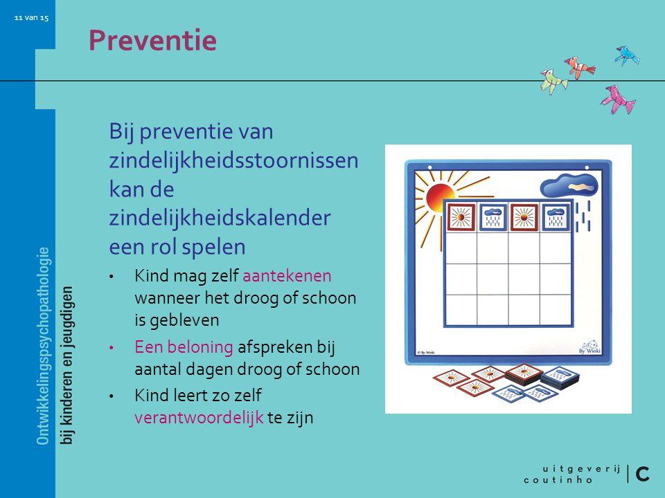 11 van 15 Preventie Bij preventie van zindelijkheidsstoornissen kan de zindelijkheidskalender een rol spelen Kind mag zelf aantekenen wanneer het droo