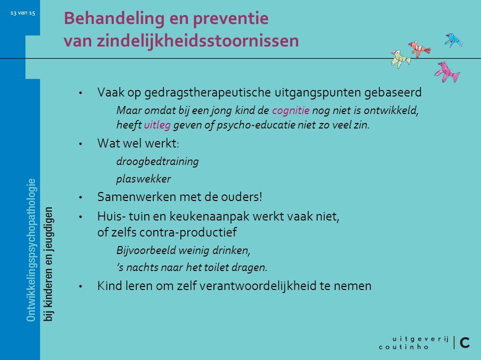 13 van 15 Behandeling en preventie van zindelijkheidsstoornissen Vaak op gedragstherapeutische uitgangspunten gebaseerd Maar omdat bij een jong kind d