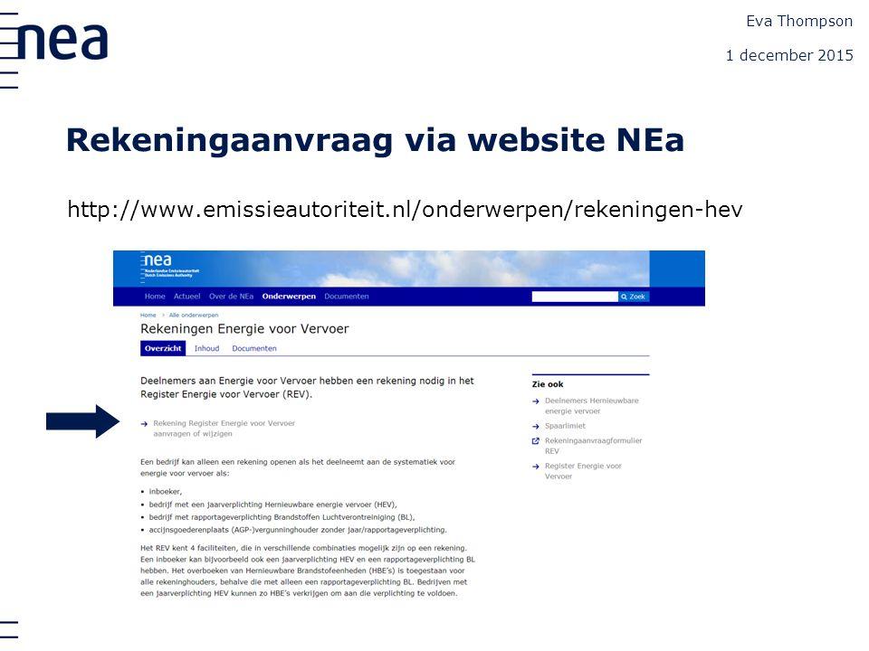 Rekeningaanvraag via website NEa http://www.emissieautoriteit.nl/onderwerpen/rekeningen-hev Eva Thompson 1 december 2015