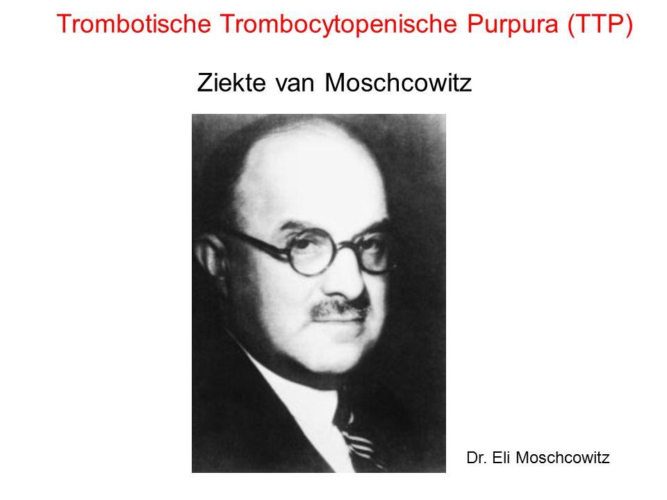 Ziekte van Moschcowitz Dr. Eli Moschcowitz Trombotische Trombocytopenische Purpura (TTP)