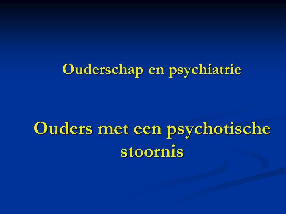 Ouderschap en psychiatrie Ouders met een psychotische stoornis