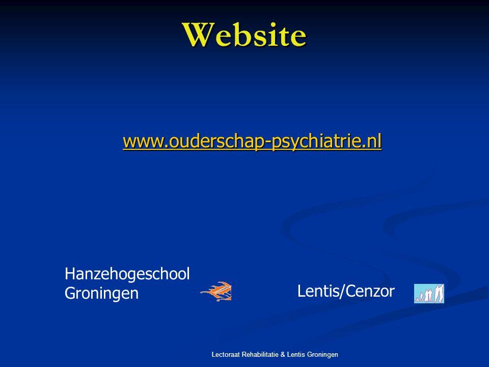 Lectoraat Rehabilitatie & Lentis Groningen Website www.ouderschap-psychiatrie.nl Hanzehogeschool Groningen Lentis/Cenzor