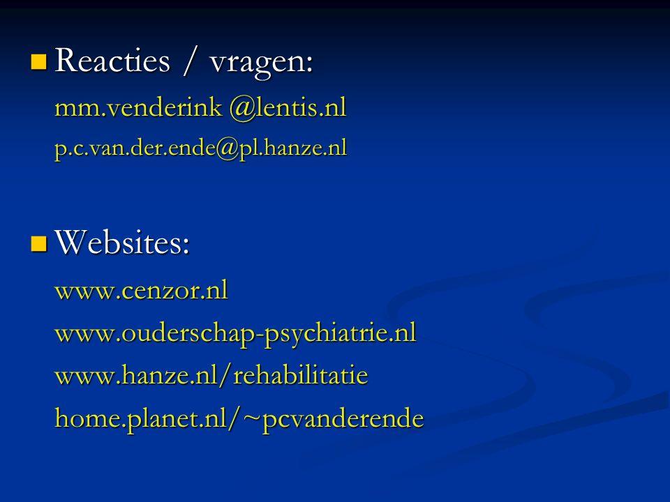 Reacties / vragen: Reacties / vragen: mm.venderink @lentis.nl p.c.van.der.ende@pl.hanze.nl p.c.van.der.ende@pl.hanze.nl Websites: Websites:www.cenzor.nlwww.ouderschap-psychiatrie.nlwww.hanze.nl/rehabilitatiehome.planet.nl/~pcvanderende