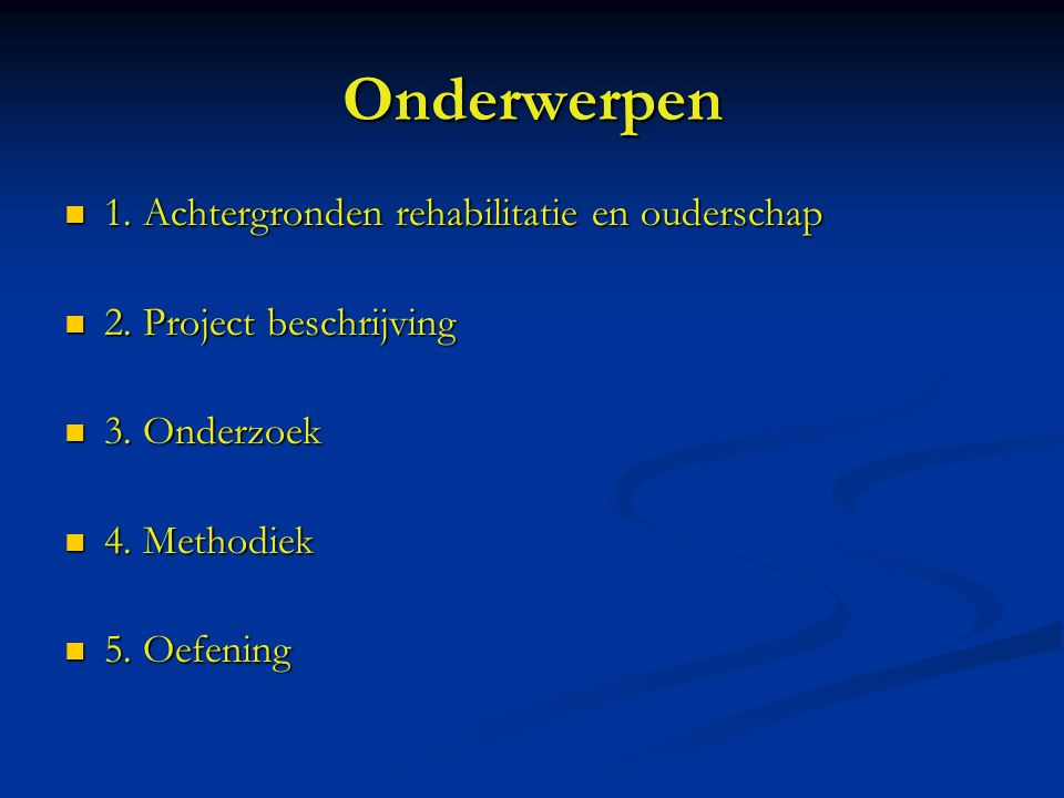 Onderwerpen 1. Achtergronden rehabilitatie en ouderschap 1.