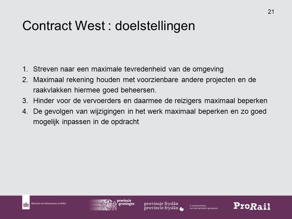 21 Contract West : doelstellingen 1.Streven naar een maximale tevredenheid van de omgeving 2.Maximaal rekening houden met voorzienbare andere projecten en de raakvlakken hiermee goed beheersen.