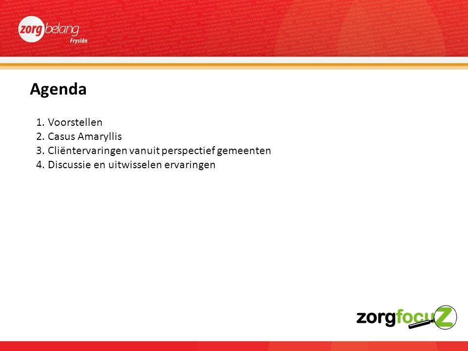 Agenda 1. Voorstellen 2. Casus Amaryllis 3. Cliëntervaringen vanuit perspectief gemeenten 4.