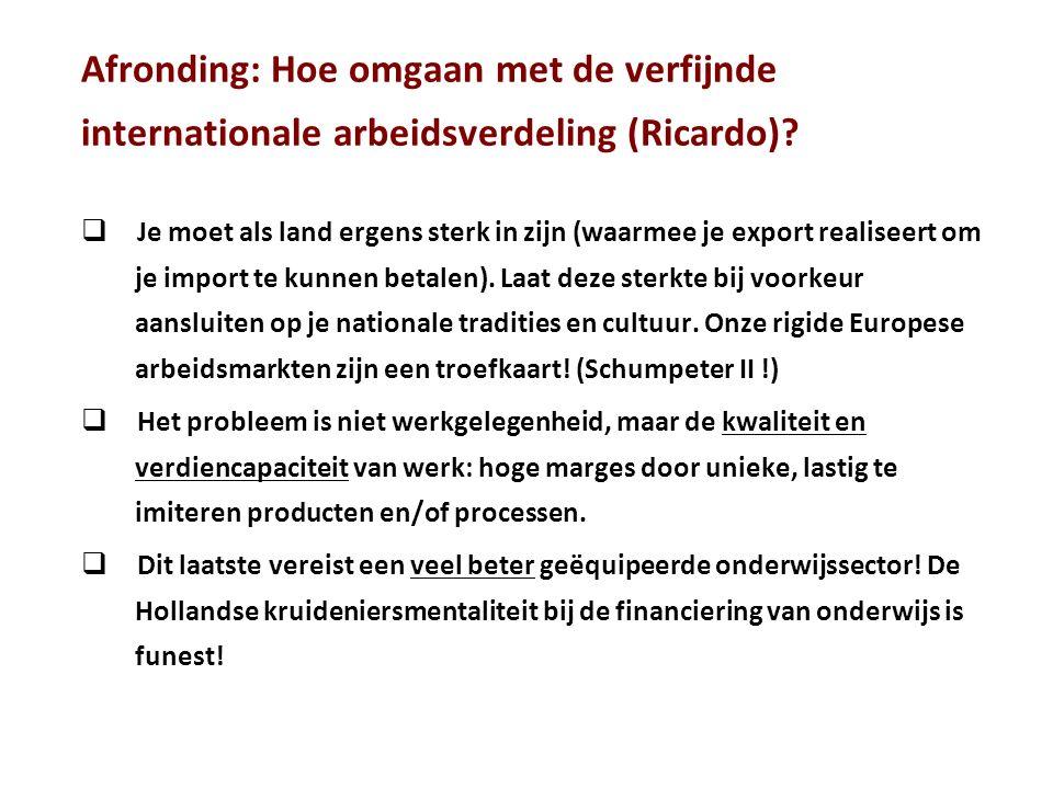Afronding: Hoe omgaan met de verfijnde internationale arbeidsverdeling (Ricardo)?  Je moet als land ergens sterk in zijn (waarmee je export realiseer