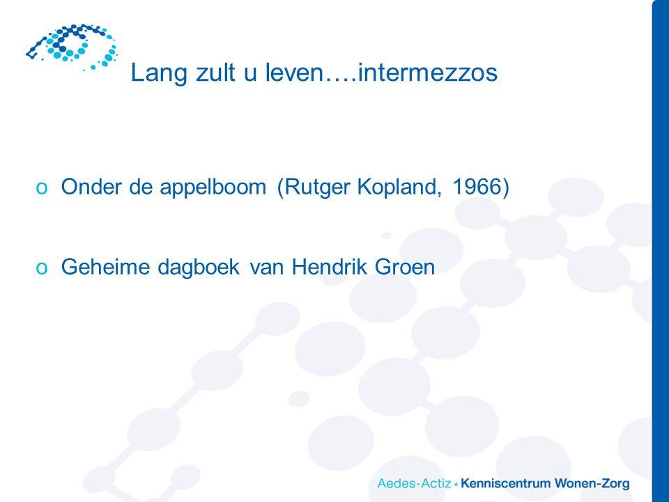 Lang zult u leven….intermezzos oOnder de appelboom (Rutger Kopland, 1966) oGeheime dagboek van Hendrik Groen