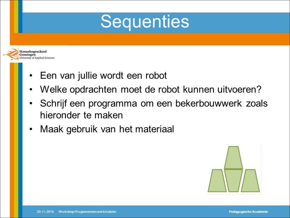 Sequenties Een van jullie wordt een robot Welke opdrachten moet de robot kunnen uitvoeren.