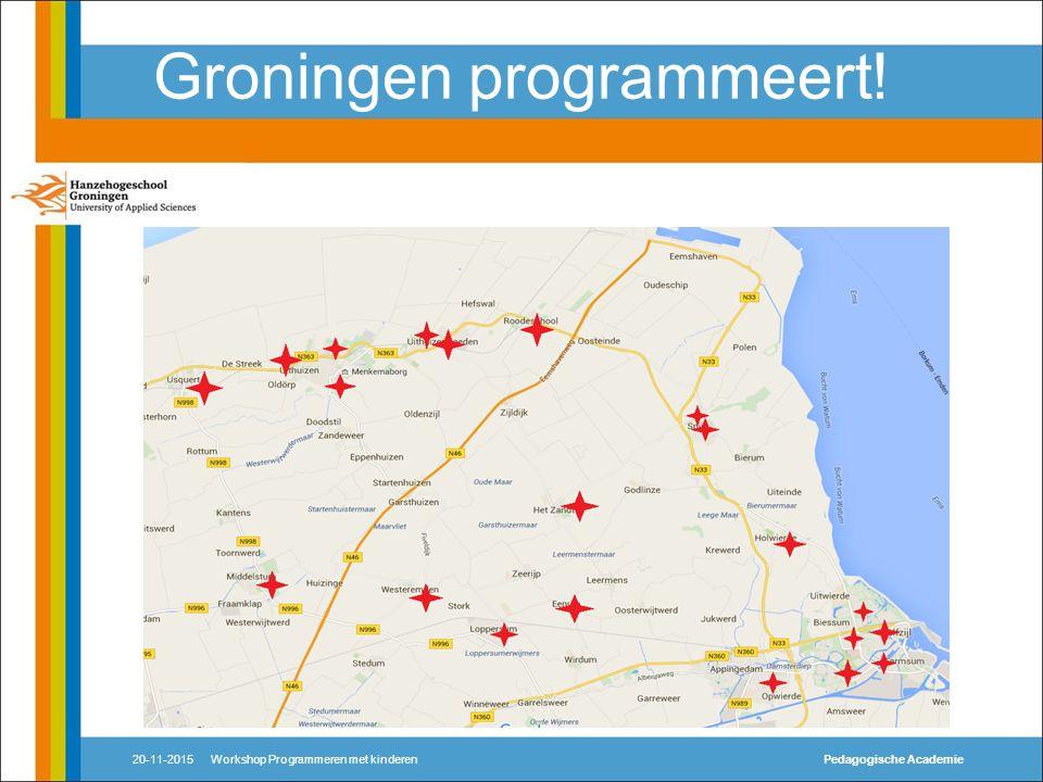 Groningen programmeert! 20-11-2015Workshop Programmeren met kinderenPedagogische Academie