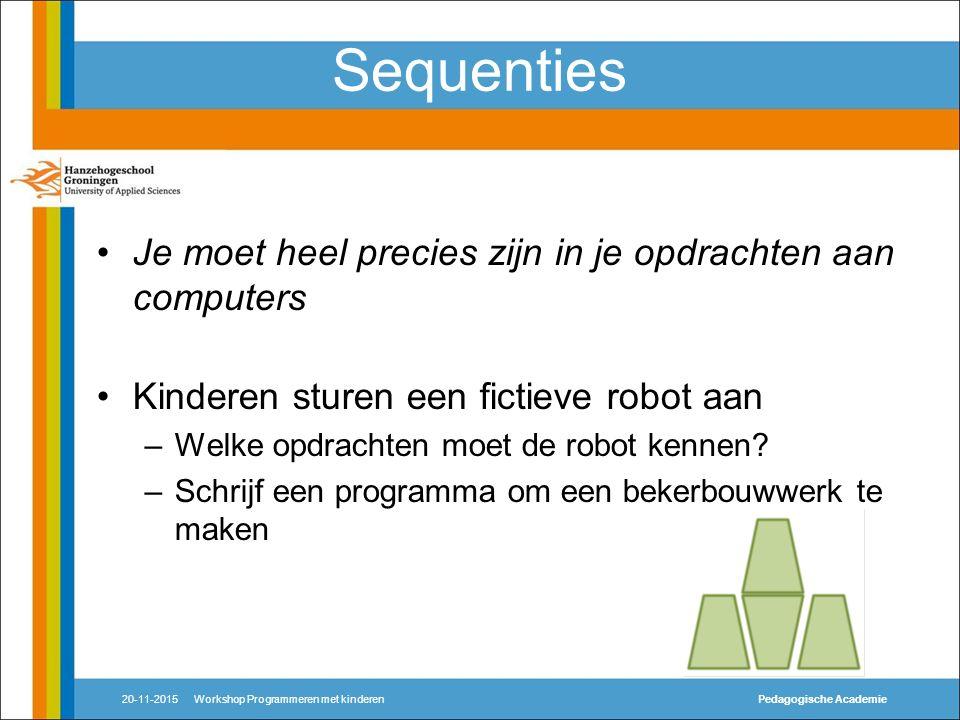 Sequenties Je moet heel precies zijn in je opdrachten aan computers Kinderen sturen een fictieve robot aan –Welke opdrachten moet de robot kennen.