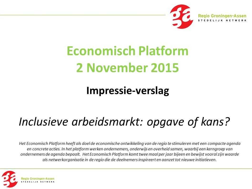 Economisch Platform 2 November 2015 Impressie-verslag Het Economisch Platform heeft als doel de economische ontwikkeling van de regio te stimuleren me