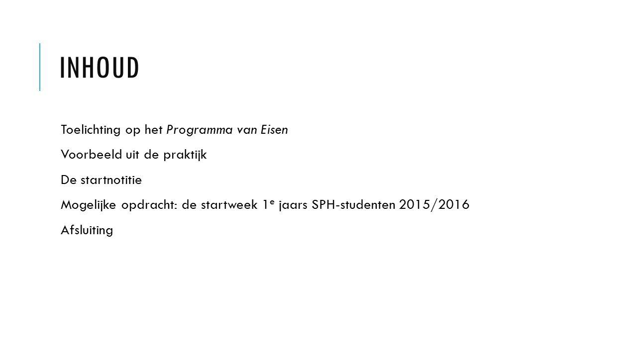 INHOUD Toelichting op het Programma van Eisen Voorbeeld uit de praktijk De startnotitie Mogelijke opdracht: de startweek 1 e jaars SPH-studenten 2015/2016 Afsluiting