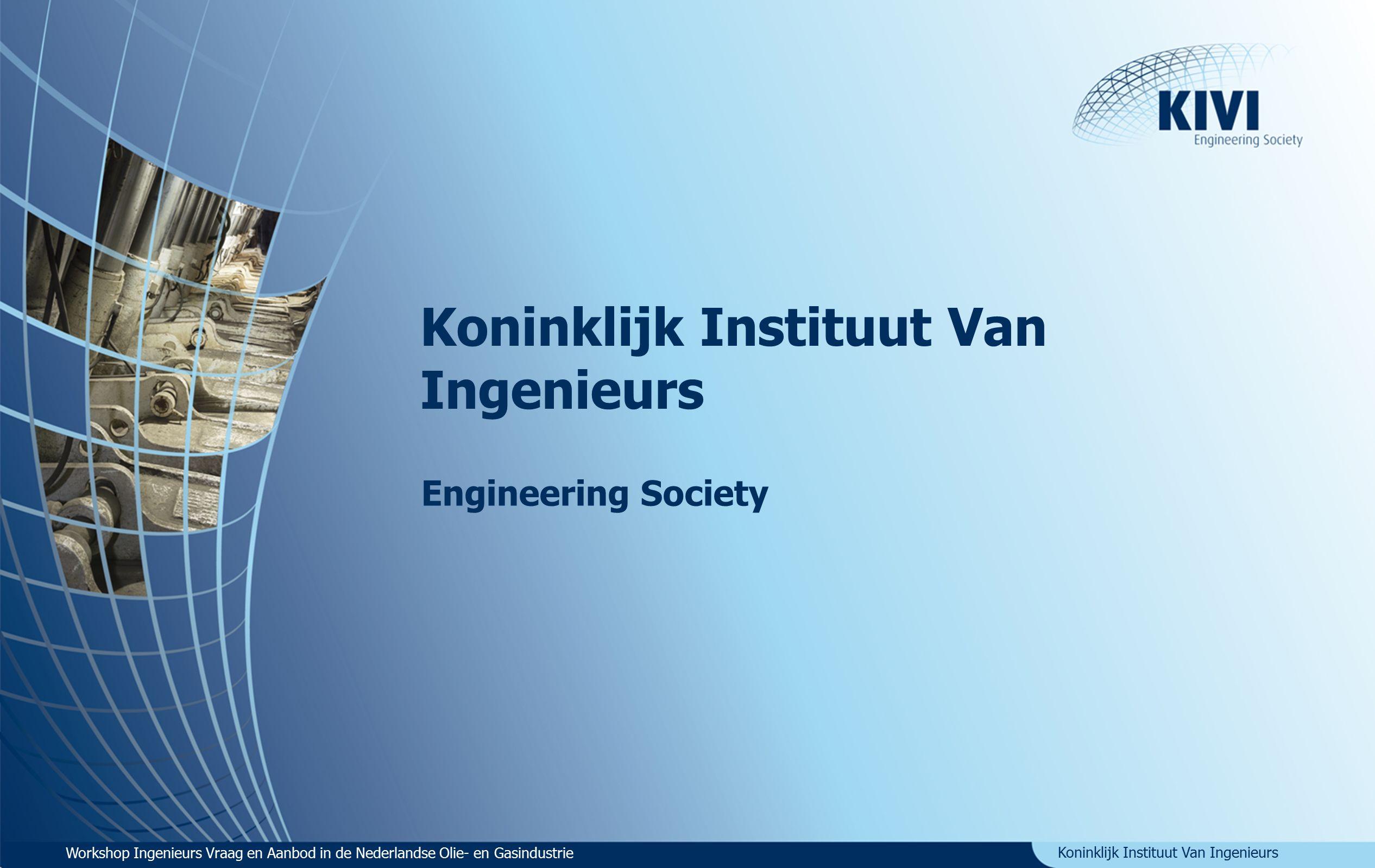 Koninklijk Instituut Van Ingenieurs Workshop Ingenieurs Vraag en Aanbod in de Nederlandse Olie- en Gasindustrie KIVI afdeling Olie- en Gas technologie 9 september 2015 Workshop Ingenieurs Vraag en Aanbod in de Nederlandse Olie- en Gasindustrie