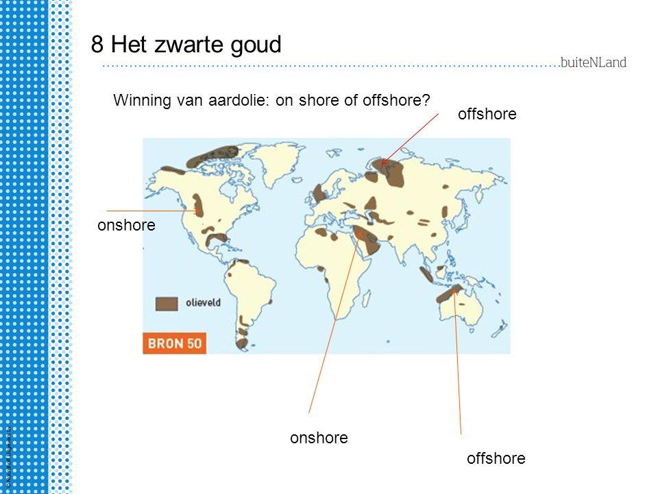 8 Het zwarte goud Winning van aardolie: on shore of offshore? onshore offshore onshore
