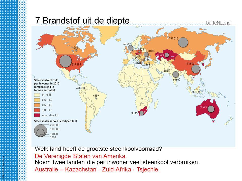 7 Brandstof uit de diepte Welk land heeft de grootste steenkoolvoorraad? Noem twee landen die per inwoner veel steenkool verbruiken. De Verenigde Stat