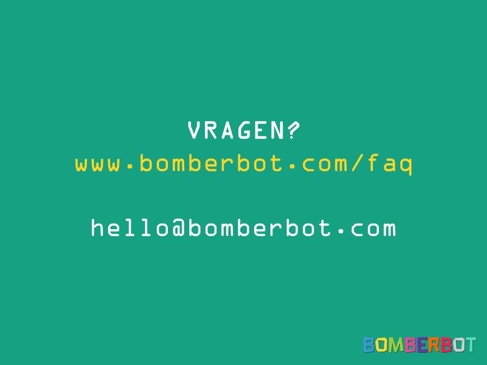 VRAGEN? www.bomberbot.com/faq hello@bomberbot.com