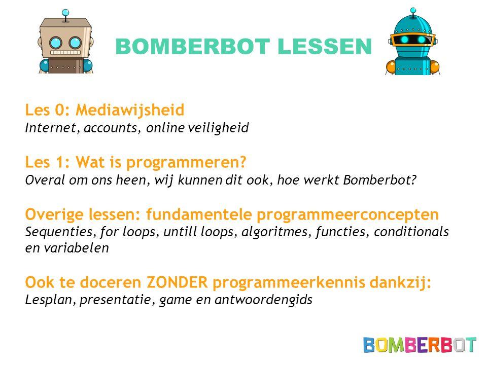 BOMBERBOT LESSEN Les 0: Mediawijsheid Internet, accounts, online veiligheid Les 1: Wat is programmeren? Overal om ons heen, wij kunnen dit ook, hoe we