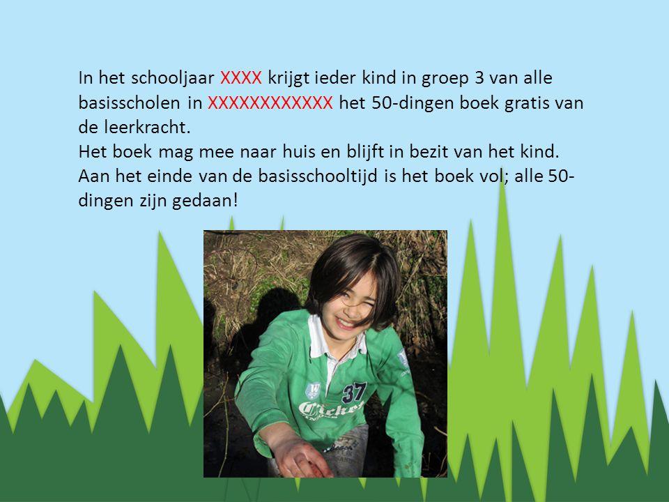 In het schooljaar XXXX krijgt ieder kind in groep 3 van alle basisscholen in XXXXXXXXXXXX het 50-dingen boek gratis van de leerkracht.