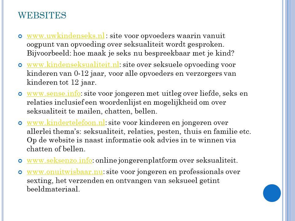 WEBSITES www.uwkindenseks.nlwww.uwkindenseks.nl : site voor opvoeders waarin vanuit oogpunt van opvoeding over seksualiteit wordt gesproken. Bijvoorbe