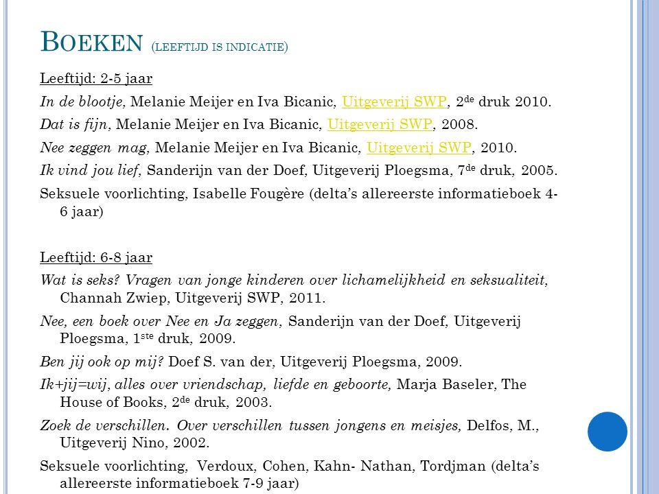 B OEKEN ( LEEFTIJD IS INDICATIE ) Leeftijd: 2-5 jaar In de blootje, Melanie Meijer en Iva Bicanic, Uitgeverij SWP, 2 de druk 2010.Uitgeverij SWP Dat i