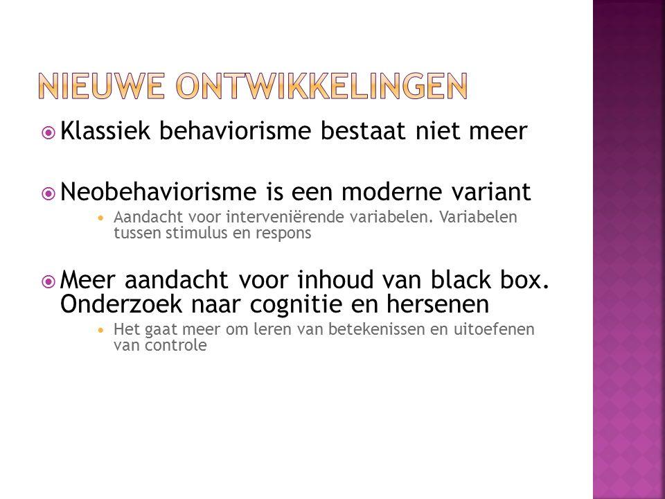  Klassiek behaviorisme bestaat niet meer  Neobehaviorisme is een moderne variant Aandacht voor interveniërende variabelen. Variabelen tussen stimulu