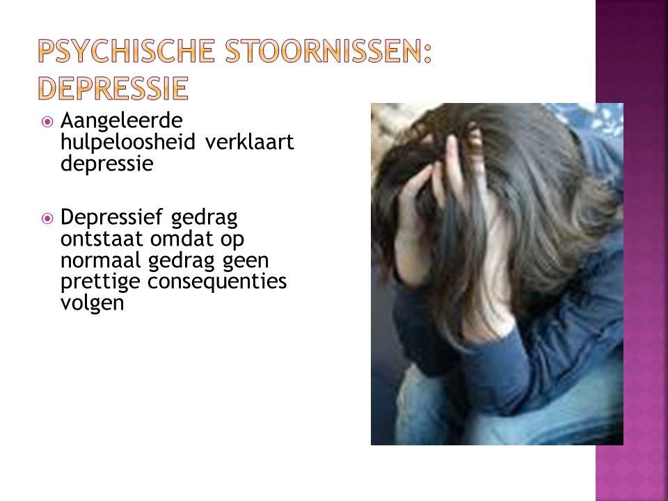  Aangeleerde hulpeloosheid verklaart depressie  Depressief gedrag ontstaat omdat op normaal gedrag geen prettige consequenties volgen