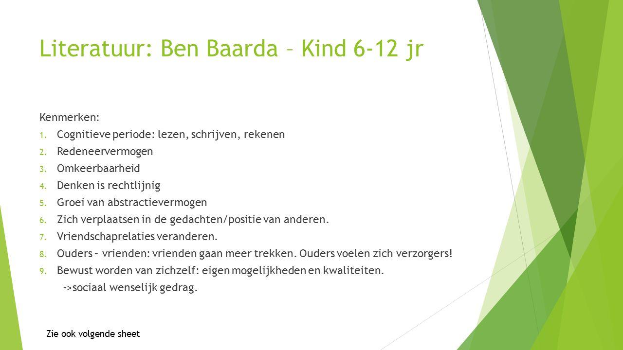 Literatuur: Ben Baarda – Kind 6-12 jr Kenmerken: 1.