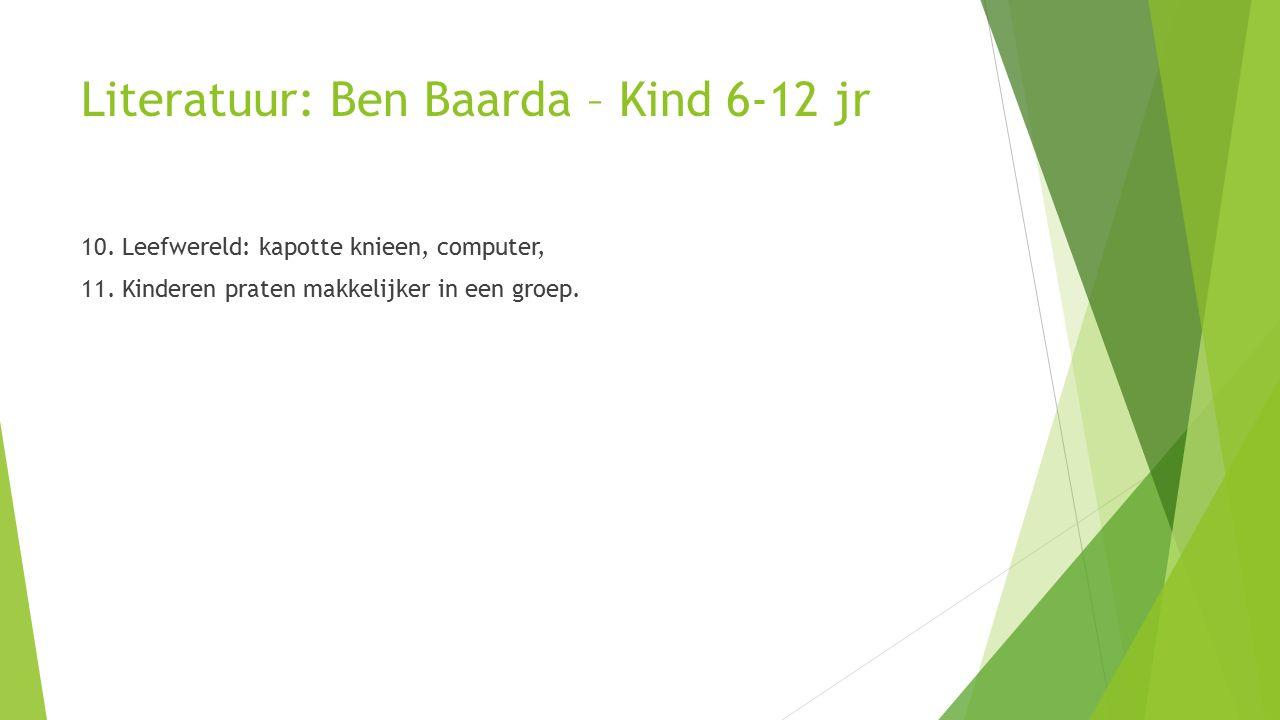 Literatuur: Ben Baarda – Kind 6-12 jr 10. Leefwereld: kapotte knieen, computer, 11.