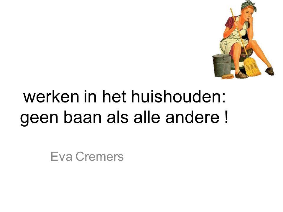 werken in het huishouden: geen baan als alle andere ! Eva Cremers