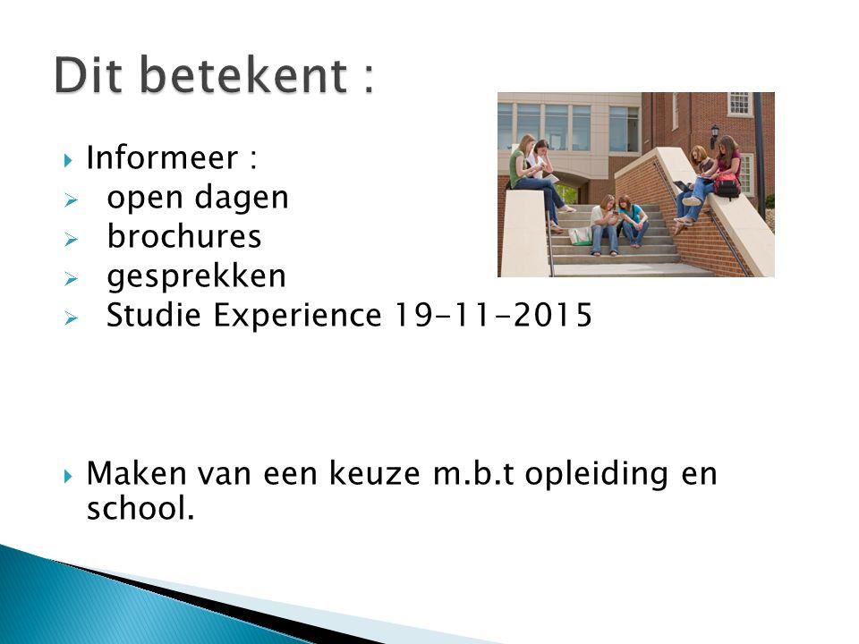  Informeer :  open dagen  brochures  gesprekken  Studie Experience 19-11-2015  Maken van een keuze m.b.t opleiding en school.