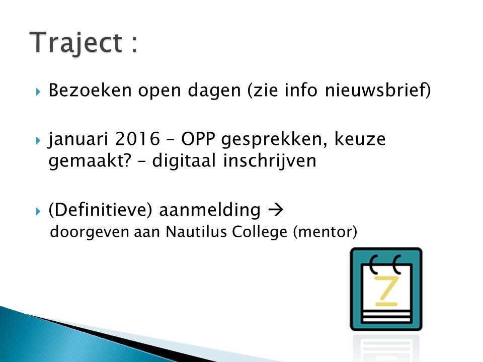  Bezoeken open dagen (zie info nieuwsbrief)  januari 2016 – OPP gesprekken, keuze gemaakt? – digitaal inschrijven  (Definitieve) aanmelding  doorg