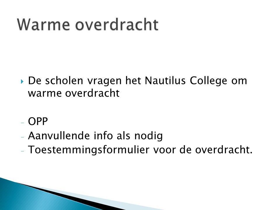  De scholen vragen het Nautilus College om warme overdracht - OPP - Aanvullende info als nodig - Toestemmingsformulier voor de overdracht.